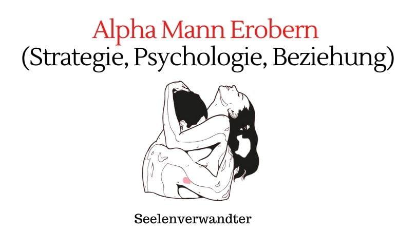 Wie man einen Alpha-Mann erobert (Psychologie, Strategie und Beziehung)