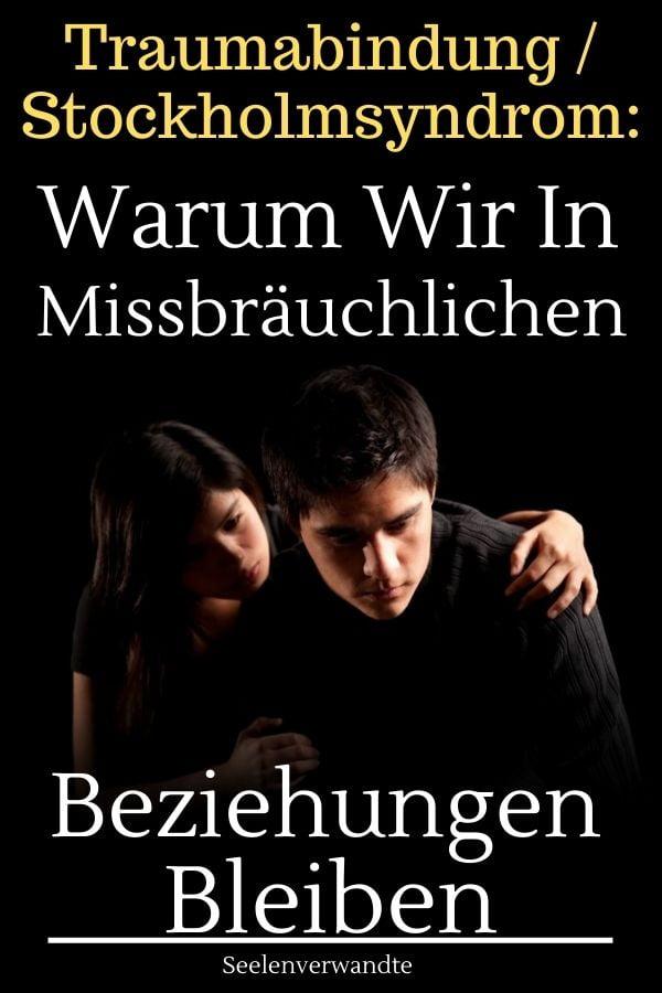 Traumabindung  Stockholmsyndrom Warum wir in missbräuchlichen Beziehungen bleiben