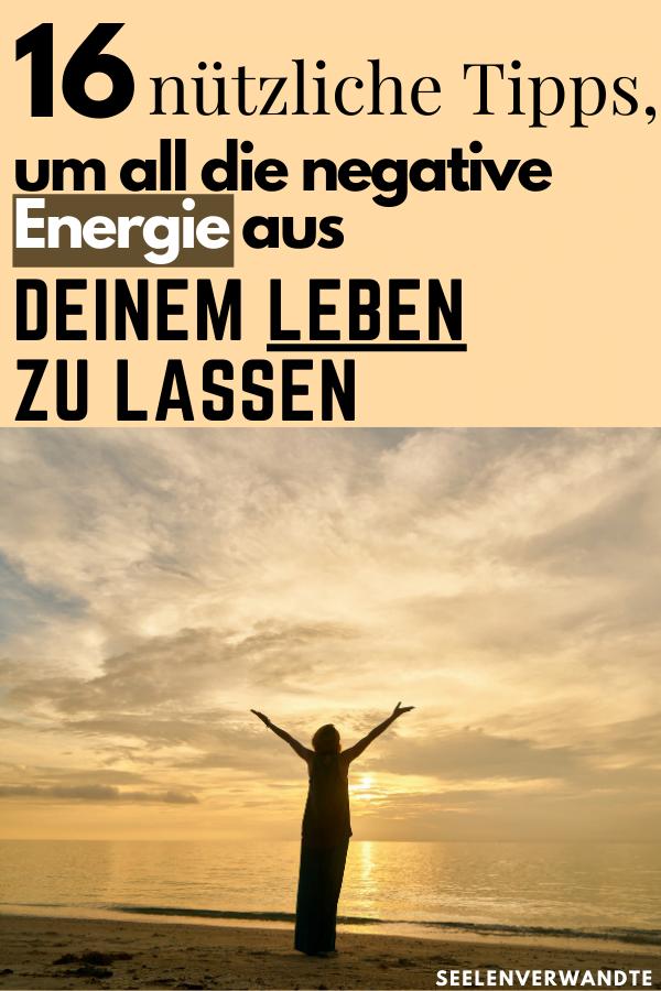 12 nützliche Tipps, um all die negative Energie aus deinem Leben zu lassen