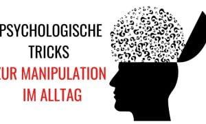 18 mächtige psychologische Tricks zur Manipulation im Alltag